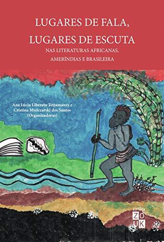Lugares de fala, lugares de escuta nas literaturas africanas, ameríndias e brasileiras