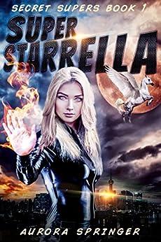 Super Starrella (Secret Supers Book 1) Kindle Edition by Aurora Springer  (Author)