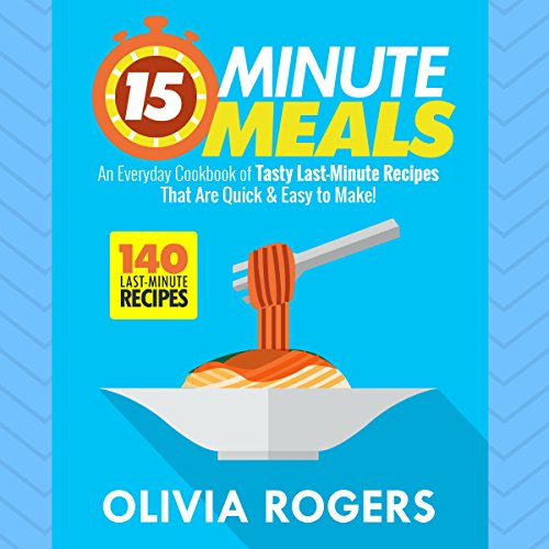 15-Minute Meals: An Everyday Cookbook of 140 Tasty Last-Minute Recipes That Are Quick & Easy to Make! audiobook cover art