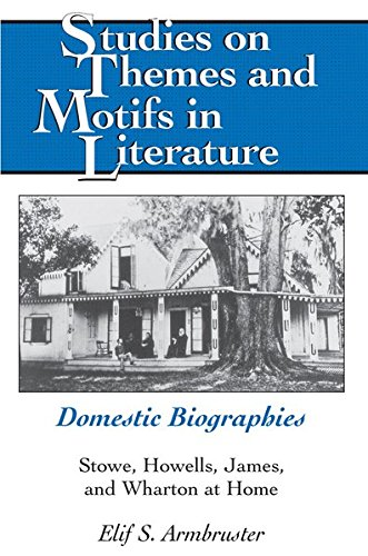 Domestic Biographies: Stowe, Howells, James, and Wharton at Home (Studies on Themes and Motifs in Literature, Band 105)