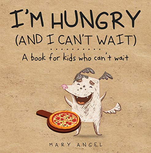 I'm Hungry (and I Can't Wait): A book for kids who can't wait (Learn to wait 1)