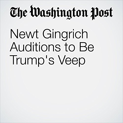 Newt Gingrich Auditions to Be Trump's Veep audiobook cover art