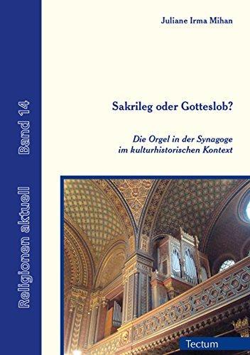 Sakrileg oder Gotteslob?: Die Orgel in der Synagoge im kulturhistorischen Kontext...