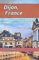 Dijon, France: And the Burgundy Region