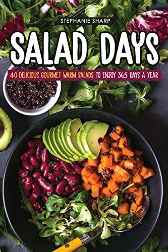 Salad Days: 40 Delicious Gourmet Warm Salads to enjoy 365 Days a Year (English Edition)