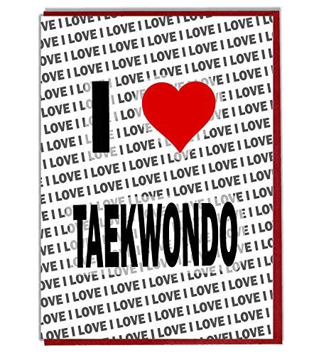 I Love Taekwondo Grußkarte – Geburtstagskarte – Damen – Herren – Tochter – Sohn – Freund – Ehemann – Ehefrau – Bruder – Schwester