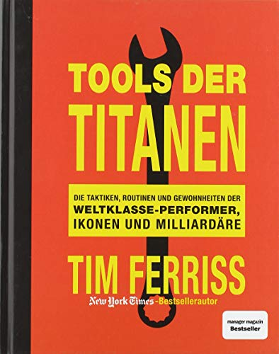 Tools der Titanen: Die Taktiken, Routinen und Gewohnheiten der Weltklasse-Performer, Ikonen und Milliardäre: Die Taktiken, Routinen und Gewohnheiten der Weltklasse-Performer, Ikonen und Milliardre
