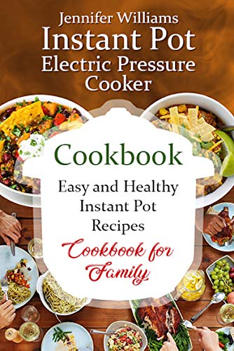 Instant Pot Electric Pressure Cooker Cookbook: Easy and Healthy Instant Pot Recipes Cookbook for Family (Slow Cooker SET 3)
