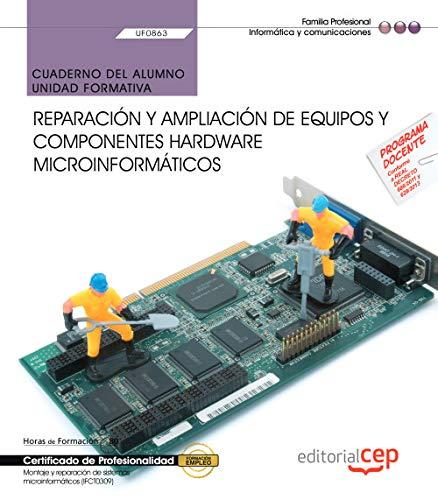 Cuaderno del alumno. Reparación y ampliación de equipos y componentes hardware microinformáticos (UF0863). Certificados de profesionalidad. Montaje y ... de sistemas microinformáticos (IFCT0309)