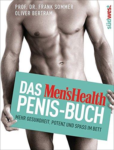 Das Men's Health Penis-Buch: Mehr Gesundheit, Potenz und Spaß im Bett
