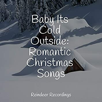 Baby Its Cold Outside: Romantic Christmas Songs