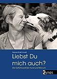 Liebst du mich auch?: Die Gefühlswelt bei Mensch und Hund: Die Gefühlswelt bei Hund und Mensch