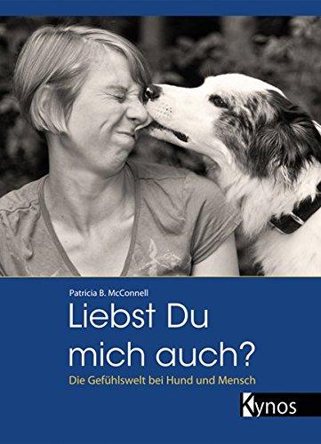 Liebst du mich auch?: Die Gefühlswelt bei Mensch und Hund