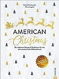 Kochbuch Weihnachten: American Christmas. Die 60 schönsten Rezepte & Traditionen für eine echt amerikanische Weihnachtszeit. Von Thanksgiving bis New Year's Day