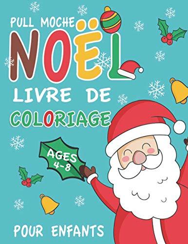Pull Moche Noël Livre De Coloriage Pour Enfants Ages 4-8: Joyeux Noel Livre Enfant et Maternelle - Noel Cadeau Enfant