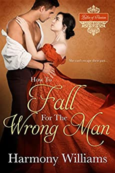 How to Fall for the Wrong Man (Ladies of Passion Book 3) by [Harmony Williams]