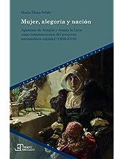 Mujer, alegoría y nación : Agustina de Aragón y Juana la Loca como construcciones del proyecto nacionalista español (1808-2016) (Tiempo emulado. Historia de América y España)