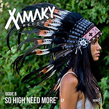 So High Need More