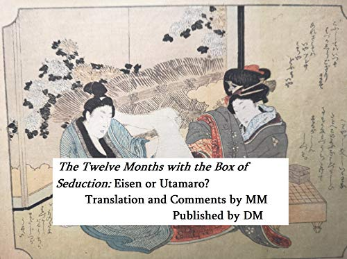 The Twelve Months with the Box of Seduction: Eisen or Utamaro?: A cognitive case study in shunga (English Edition)