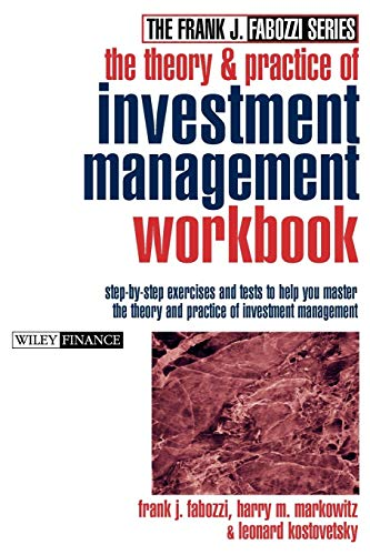 The Theory and Practice of Investments Management Workbook: Step–by–Step Exercises and Tests to Help You Master The Theory and Practice of Investment Management (Frank J. Fabozzi Series)
