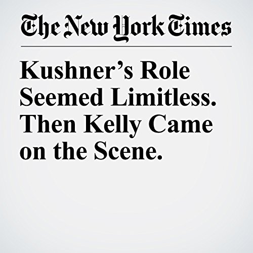 Kushner's Role Seemed Limitless. Then Kelly Came on the Scene. copertina