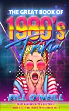 The Great Book of 1980s Trivia: Crazy Random Facts & 80s Trivia (Trivia Bill's Nostalgic Trivia Books) (Volume 1)