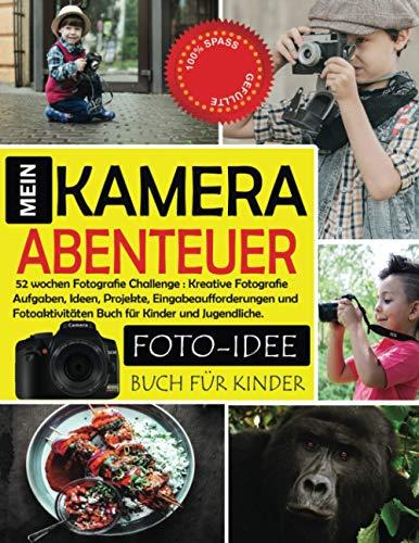 Mein Kamera-Abenteuer - 52 wochen Fotografie Challenge: Kreative Fotografie Aufgaben, Ideen, Projekte, Eingabeaufforderungen und Fotoaktivitäten Buch ... Tipps und Techniken. Foto Challenge Buch