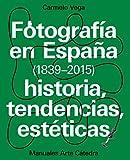 Fotografía en España (1839-2015): Historia, tendencias, estéticas (Manuales Arte Cátedra)