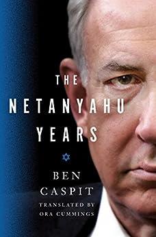 The Netanyahu Years by [Ben Caspit, Ora Cummings]
