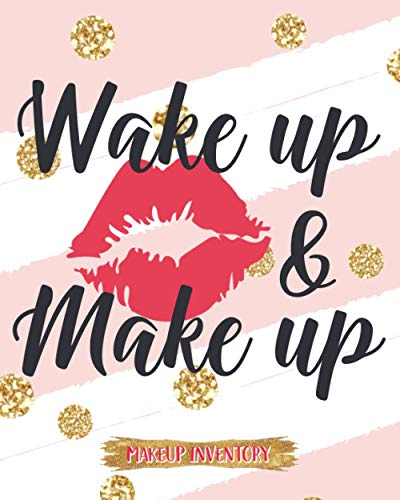 Wake Up & Make Up: Makeup Inventory Planner Help Your Self Out And Keep Track Of Them All Design