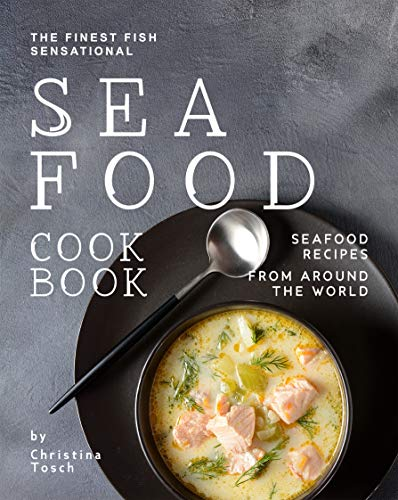 The Finest Fish Sensational Seafood Cookbook: Seafood Recipes from Around the World (English Edition)