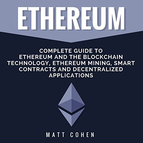 Ethereum: Complete Guide to Ethereum and the Blockchain Technology, Ethereum Mining, Smart Contracts, and Decentralized Applications cover art