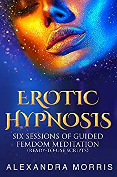 Erotic Hypnosis  Six Sessions of Guided Femdom Meditation  ready-to-use scripts