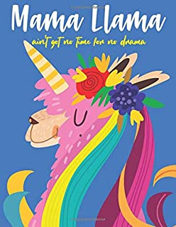 Mama Llama ain't got no time for no drama: An Inspirational Journal, Notebook and Diary for Girls