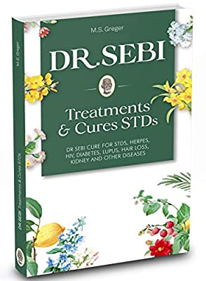 DR. SEBI Treatment and Cures Book: Dr. Sebi Cure for STDs, Herpes, HIV, Diabetes, Lupus, Hair Loss, Cancer, Kidney, and Other Diseases (Dr.Sebi's Cure Series Book 1)
