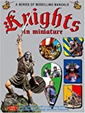 KNIGHTS IN MINIATURE: A Special Feature with a Captivating View of the Middle Age Through Diorama Modelling by Andrea Press (2006-04-02)