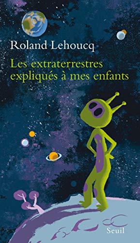 Les Extraterrestres expliqués à mes enfants (EXPLIQUE A...)