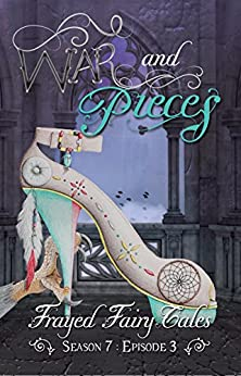 War and Pieces: Season 7, Episode 3 (Frayed Fairy Tales Book 21) by [Jo Michaels, Ferocious 5]