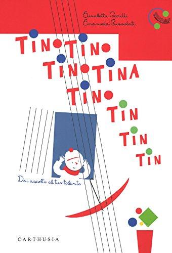 Tino Tino Tino Tina Tino tin tin tin tin. Dai ascolto al tuo talento. Ediz. a colori