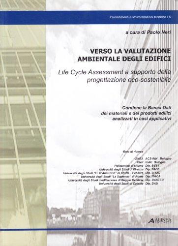 Verso la valutazione ambientale degli edifici. Life Cycle Assessment a supporto della progettazione eco-sostenibile. Con CD-ROM