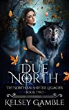 Due North (The Northern Shifter Legacies Book 2) (English Edition)