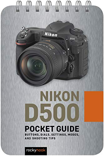 Nikon D500: Pocket Guide: Buttons, Dials, Settings, Modes, and Shooting Tips (The Pocket Guide Series for Photographers)
