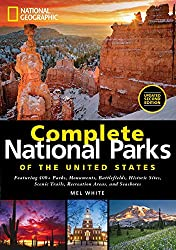 Image: National Geographic Complete National Parks of the United States, 2nd Edition: 400+ Parks, Monuments, Battlefields, Historic Sites, Scenic Trails, Recreation Areas, and Seashores | Hardcover: 554 pages | by Mel White (Author). Publisher: National Geographic; Updated edition (October 25, 2016)