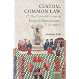 Custom, Common Law, and the Constitution of English Renaissance Literature (Law and Literature)