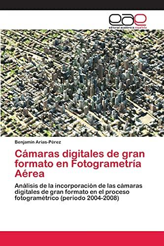 Cámaras digitales de gran formato en Fotogrametría Aérea: Análisis de la incorporación de las cámaras digitales de gran formato en el proceso fotogramétrico (período 2004-2008)