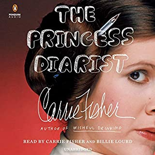 The Princess Diarist                   By:                                                                                                                                 Carrie Fisher                               Narrated by:                                                                                                                                 Carrie Fisher,                                                                                        Billie Lourd                      Length: 5 hrs and 10 mins     6,205 ratings     Overall 4.4