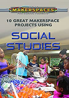 10 Great Makerspace Projects Using Social Studies (Using Makerspaces for School Projects)