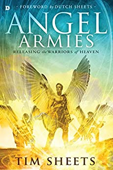 Angel Armies: Releasing the Warriors of Heaven by [Tim Sheets, Dutch Sheets]