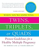 When You re Expecting Twins, Triplets, or Quads: Proven Guidelines for a Healthy Multiple Pregnancy, 3rd Edition