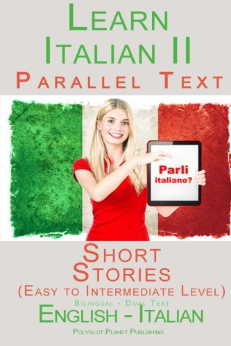 Learn Italian III - Parallel Text - Short Stories (Easy to Intermediate Level)